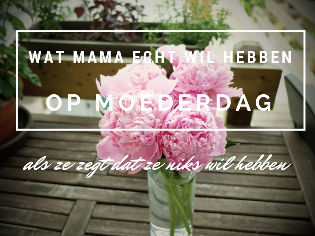 Wat Mama echt wil hebben op Moederdag als ze zegt dat ze niks wil hebben